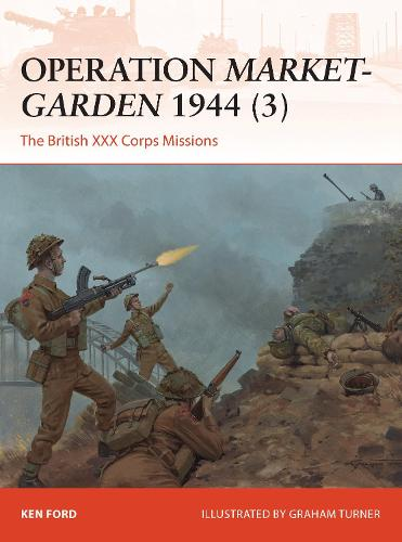 Operation Market-Garden 1944 3: The British XXX Corps Missions - Campaign 317 (Paperback)
