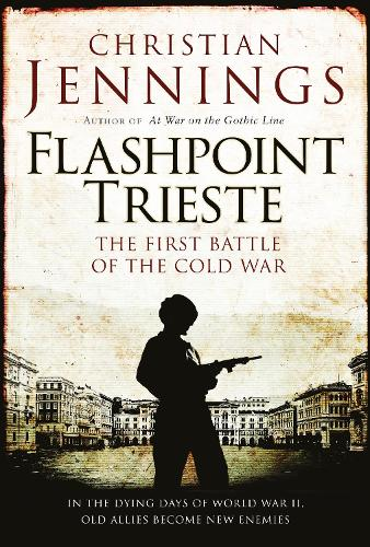 Flashpoint Trieste: The First Battle of the Cold War (Hardback)