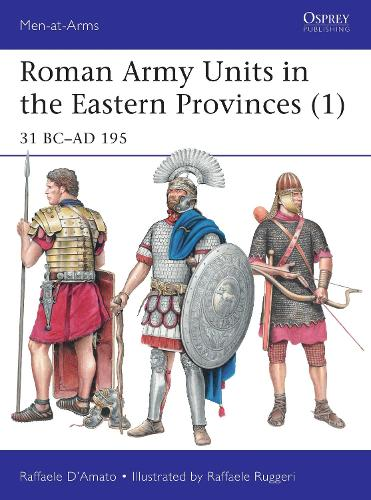 Roman Army Units in the Eastern Provinces 1: 31 BC-AD 195 - Men-at-Arms 511 (Paperback)