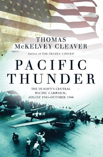 Pacific Thunder: The US Navy's Central Pacific Campaign, August 1943-October 1944 (Hardback)