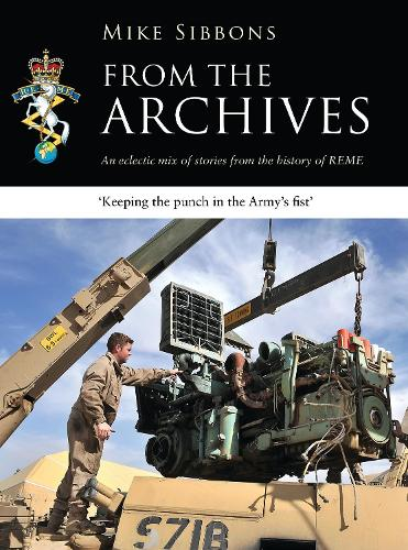 From the Archives: An eclectic mix of stories from the history of REME (Paperback)