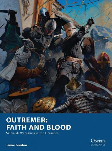 Outremer: Faith and Blood: Skirmish Wargames in the Crusades - Osprey Wargames (Paperback)