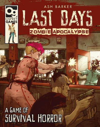 Last Days: Zombie Apocalypse: A Game of Survival Horror - Last Days: Zombie Apocalypse (Hardback)