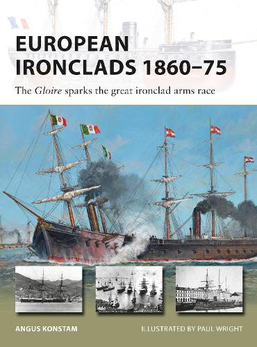 European Ironclads 1860-75: The Gloire sparks the great ironclad arms race - New Vanguard 269 (Paperback)