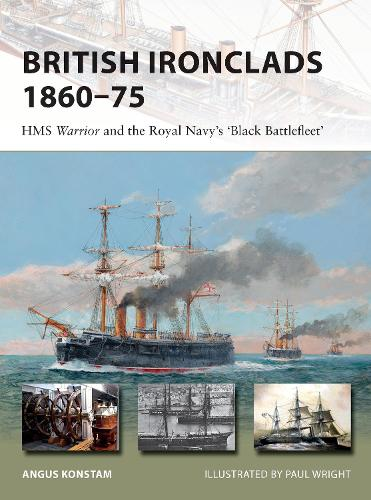British Ironclads 1860-75: HMS Warrior and the Royal Navy's 'Black Battlefleet' - New Vanguard (Paperback)