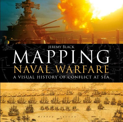 Mapping Naval Warfare: A visual history of conflict at sea (Hardback)