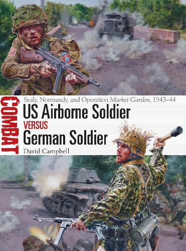 US Airborne Soldier vs German Soldier: Sicily, Normandy, and Operation Market Garden, 1943-44 - Combat (Paperback)