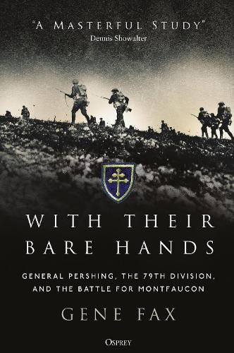 With Their Bare Hands: General Pershing, the 79th Division, and the battle for Montfaucon (Paperback)