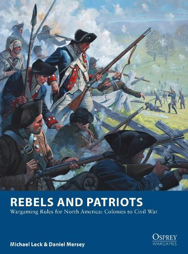 Rebels and Patriots: Wargaming Rules for North America: Colonies to Civil War - Osprey Wargames (Paperback)