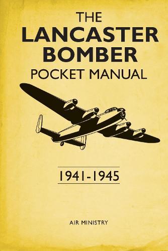 The Lancaster Bomber Pocket Manual: 1941-1945 (Hardback)