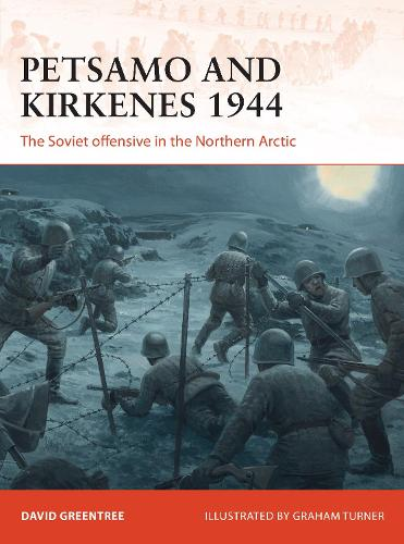 Petsamo and Kirkenes 1944: The Soviet offensive in the Northern Arctic - Campaign 343 (Paperback)