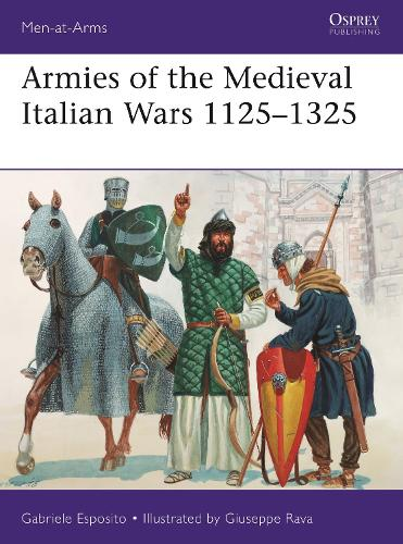 Armies of the Medieval Italian Wars 1125-1325 - Men-at-Arms 523 (Paperback)