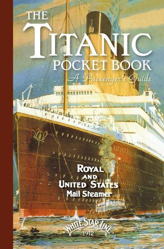 Titanic: A Passenger's Guide Pocket Book (Hardback)