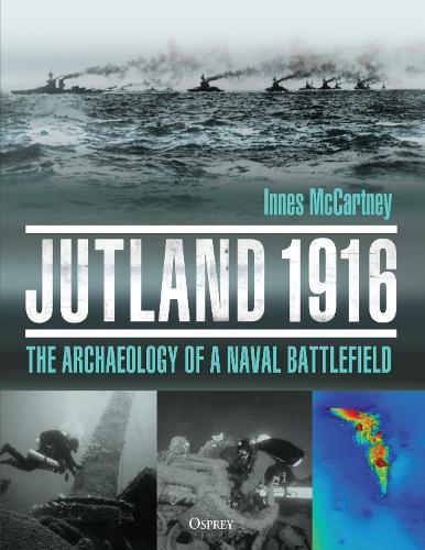 Jutland 1916: The Archaeology of a Naval Battlefield (Hardback)