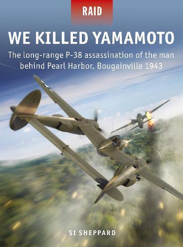 We Killed Yamamoto: The long-range P-38 assassination of the man behind Pearl Harbor, Bougainville 1943 - Raid (Paperback)
