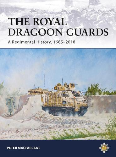 The Royal Dragoon Guards: A Regimental History, 1685-2018 (Paperback)