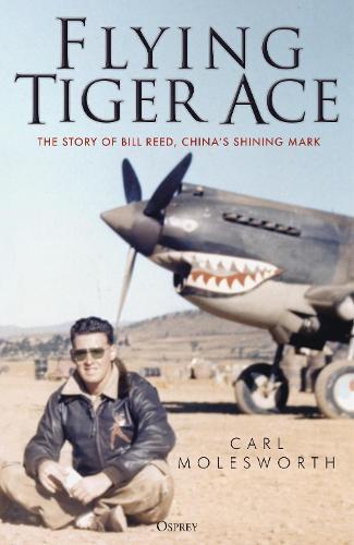 Flying Tiger Ace: The story of Bill Reed, China's Shining Mark (Hardback)