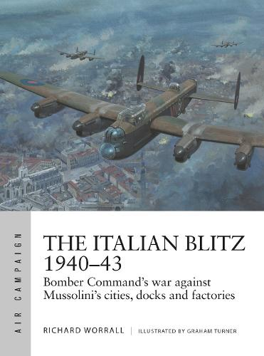 The Italian Blitz 1940-43: Bomber Command's war against Mussolini's cities, docks and factories - Air Campaign (Paperback)
