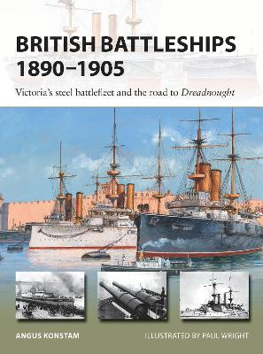 British Battleships 1890-1905: Victoria's steel battlefleet and the road to Dreadnought - New Vanguard (Paperback)