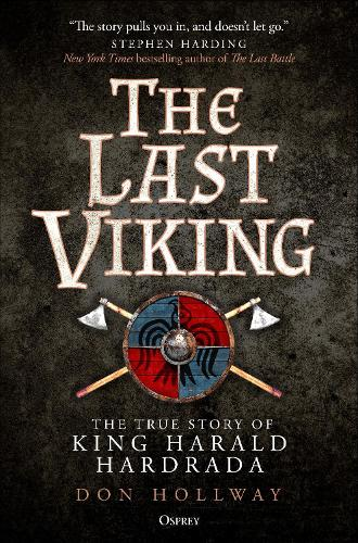 The Last Viking: The True Story of King Harald Hardrada (Hardback)