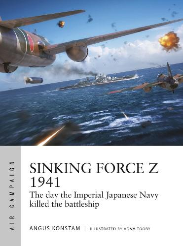 Sinking Force Z 1941: The day the Imperial Japanese Navy killed the battleship - Air Campaign (Paperback)