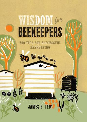 Wisdom for Beekeepers: 500 tips for successful beekeeping (Hardback)