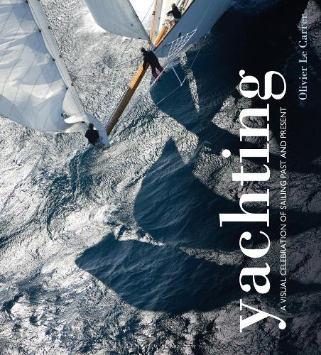 Yachting: A visual celebration of sailing past and present (Hardback)