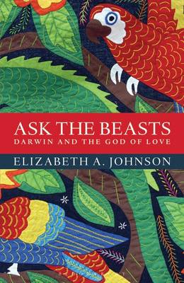 Ask the Beasts: Darwin and the God of Love (Hardback)