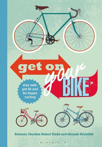 Get on Your Bike!: Stay safe, get fit and be happy cycling (Paperback)
