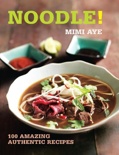 Noodle!: 100 Amazing Authentic Recipes - 100 Great Recipes (Paperback)