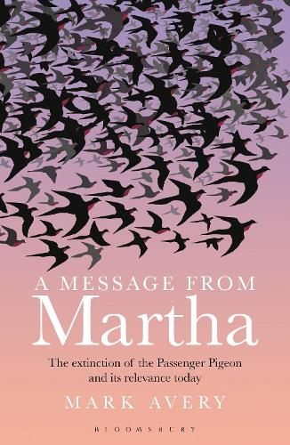 A Message from Martha: The Extinction of the Passenger Pigeon and Its Relevance Today (Paperback)