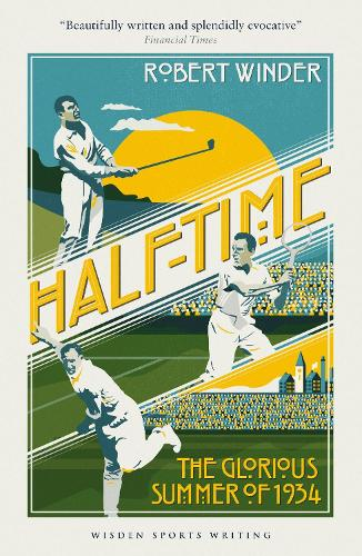 Half-Time: The Glorious Summer of 1934 - Wisden Sports Writing (Paperback)