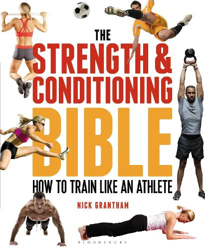 The Strength and Conditioning Bible: How to Train Like an Athlete (Paperback)