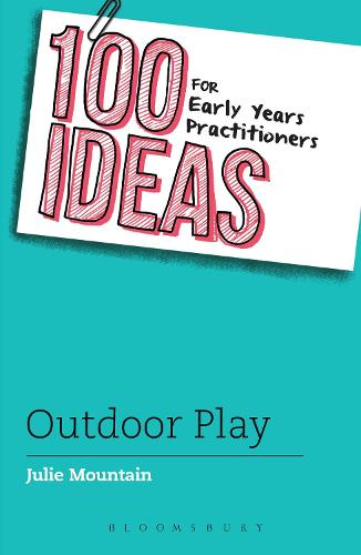 100 Ideas for Early Years Practitioners: Outdoor Play - 100 Ideas for the Early Years (Paperback)