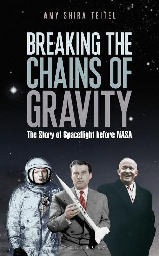 Breaking the Chains of Gravity: The Story of Spaceflight before NASA (Hardback)