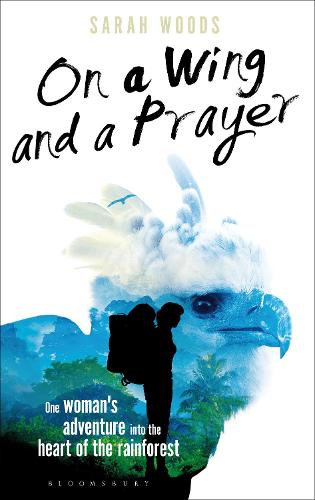 On a Wing and a Prayer: One Woman's Adventure into the Heart of the Rainforest (Hardback)