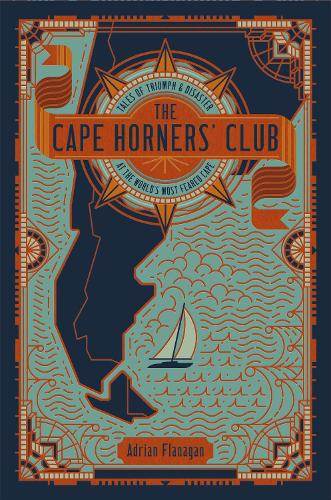 The Cape Horners' Club: Tales of Triumph and Disaster at the World's Most Feared Cape (Hardback)
