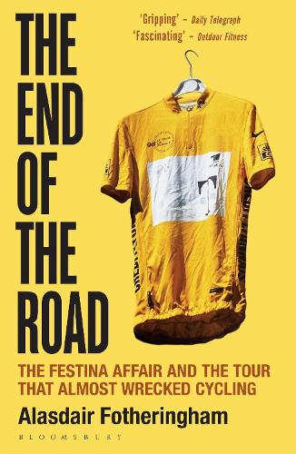 The End of the Road: The Festina Affair and the Tour that Almost Wrecked Cycling (Paperback)