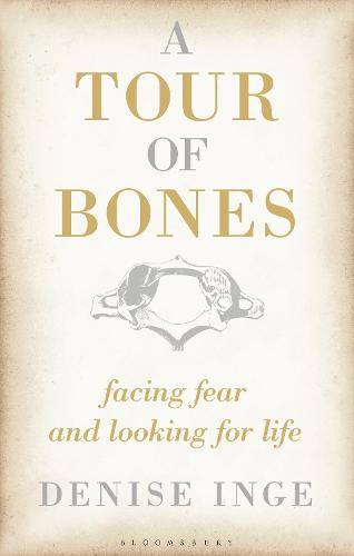 A Tour of Bones: Facing Fear and Looking for Life (Hardback)