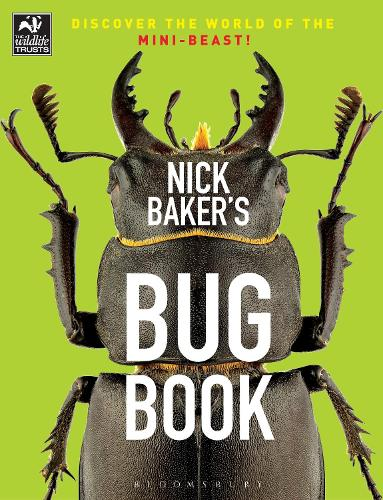 Nick Baker's Bug Book: Discover the World of the Mini-beast! - The Wildlife Trusts (Paperback)