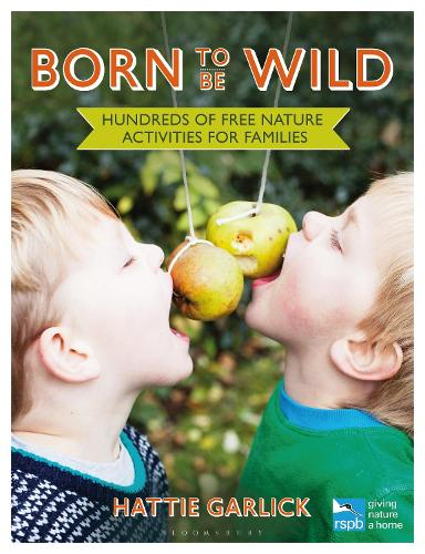 Born to Be Wild: Hundreds of free nature activities for families - RSPB (Paperback)