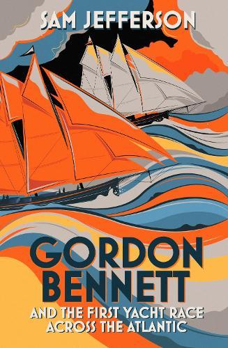 Gordon Bennett and the First Yacht Race Across the Atlantic (Hardback)