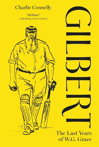 Gilbert: The Last Years of WG Grace (Hardback)