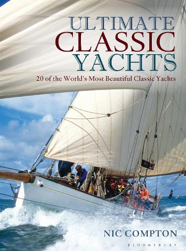 Ultimate Classic Yachts: 20 of the World's Most Beautiful Classic Yachts (Hardback)