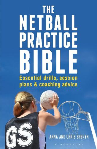 The Netball Practice Bible: Essential Drills, Session Plans and Coaching Advice (Paperback)