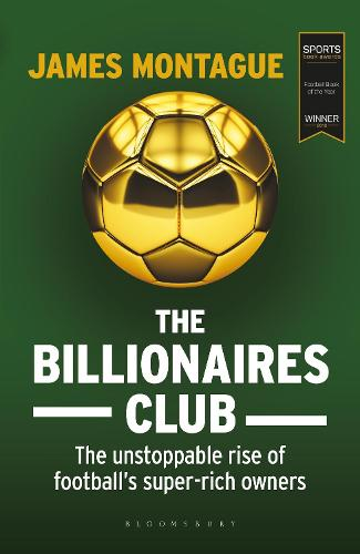The Billionaires Club: The Unstoppable Rise of Football's Super-rich Owners (Hardback)