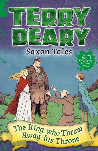 Saxon Tales: The King Who Threw Away His Throne - Terry Deary's Historical Tales (Paperback)