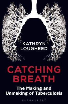 Catching Breath: The Making and Unmaking of Tuberculosis (Paperback)
