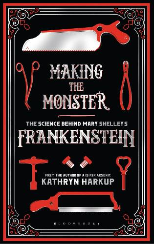 Cover Making the Monster: The Science Behind Mary Shelley's Frankenstein