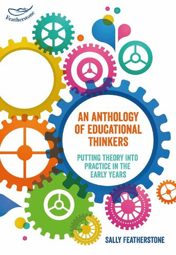 An Anthology of Educational Thinkers: Putting theory into practice in the early years (Paperback)